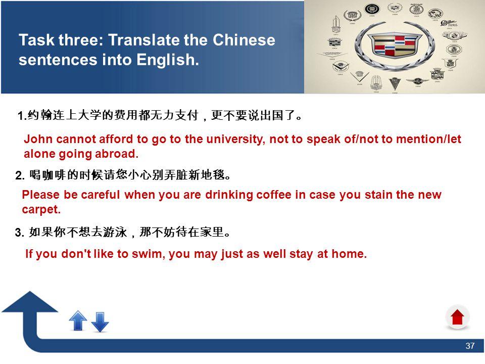 37 Task three: Translate the Chinese sentences into English.