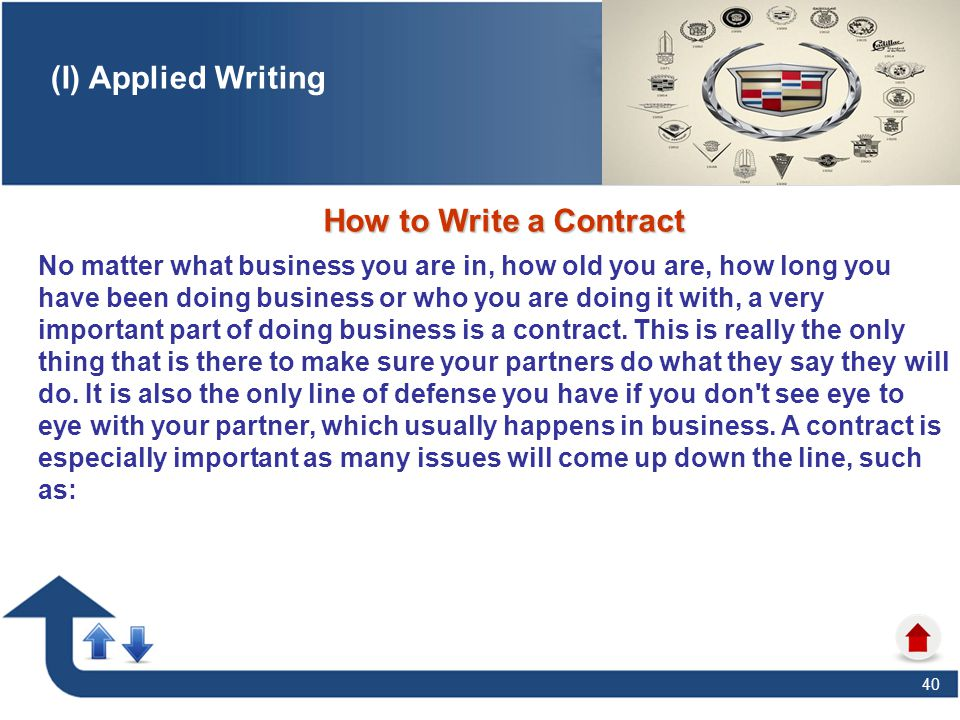 40 (I) Applied Writing How to Write a Contract No matter what business you are in, how old you are, how long you have been doing business or who you a