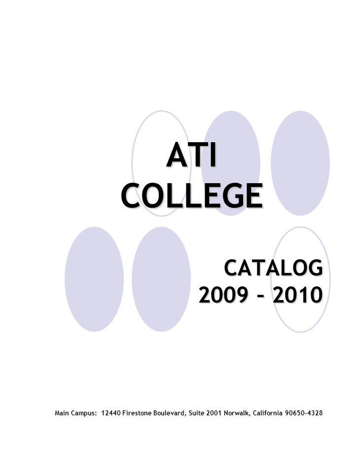 ATI COLLEGE CATALOG 2009 – 2010 Main Campus: 12440 Firestone Boulevard, Suite 2001 Norwalk, California 90650-4328