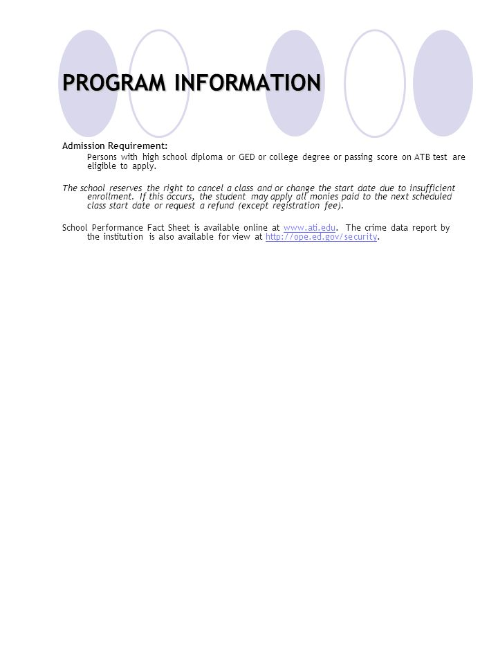PROGRAM INFORMATION Admission Requirement: Persons with high school diploma or GED or college degree or passing score on ATB test are eligible to appl