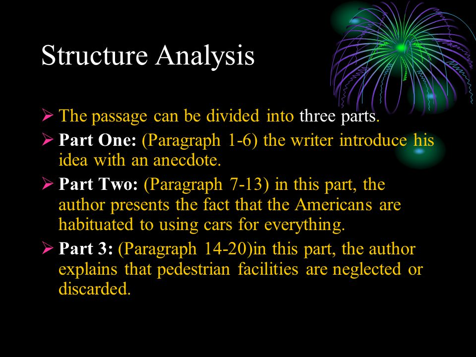 Structure Analysis  The passage can be divided into three parts.  Part One: (Paragraph 1-6) the writer introduce his idea with an anecdote.  Part T