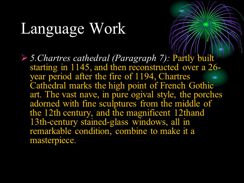 Language Work  5.Chartres cathedral (Paragraph 7): Partly built starting in 1145, and then reconstructed over a 26- year period after the fire of 119