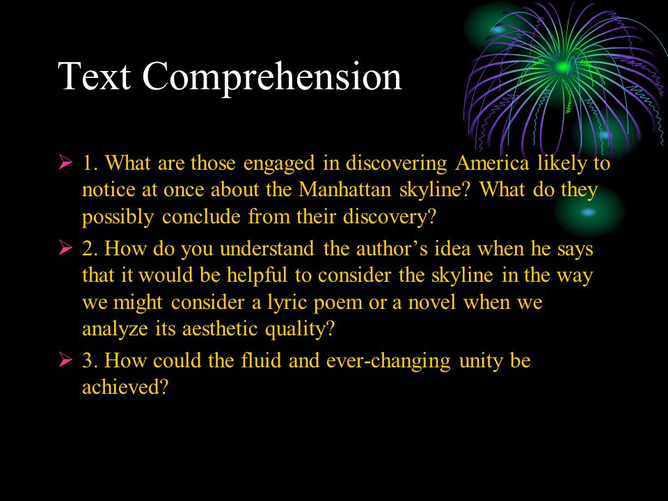 Text Comprehension  1. What are those engaged in discovering America likely to notice at once about the Manhattan skyline? What do they possibly conc