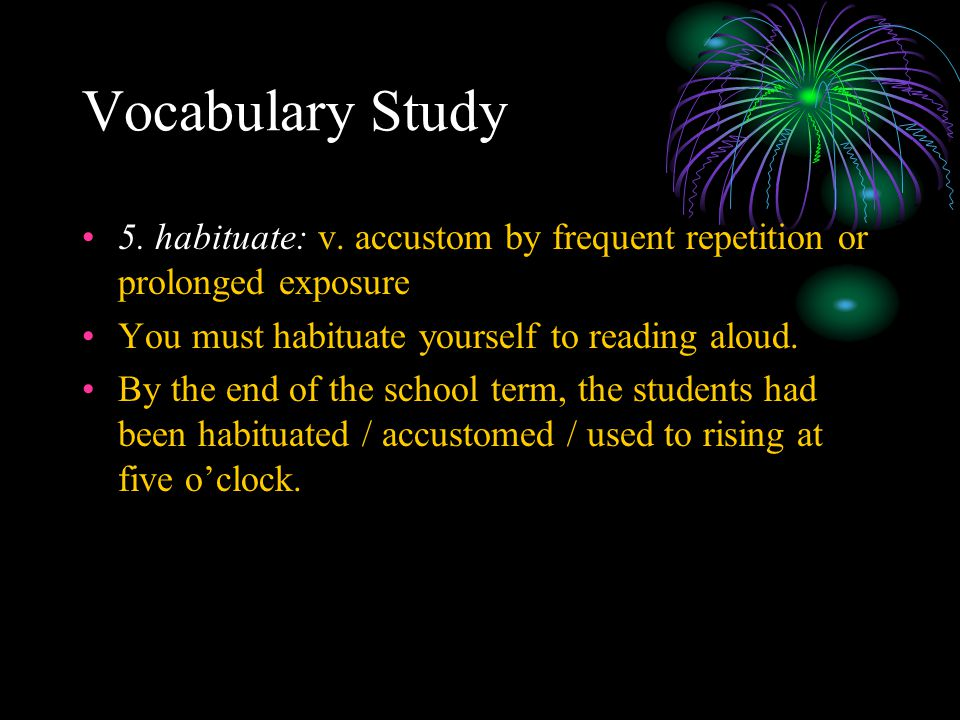 Vocabulary Study  6.entertain: v.consider an idea, etc.