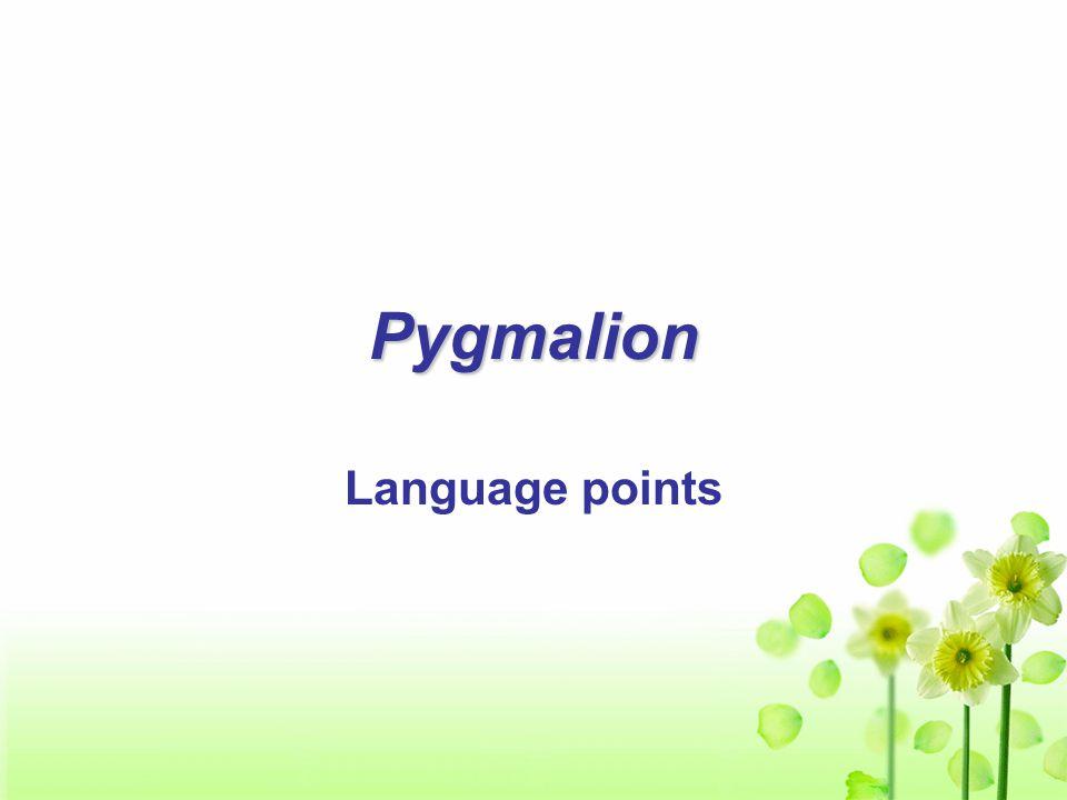 Pygmalion Language points
