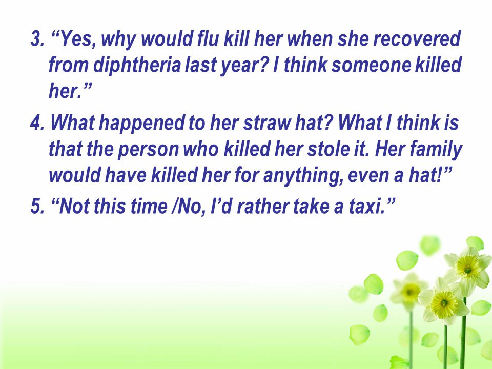3. Yes, why would flu kill her when she recovered from diphtheria last year.