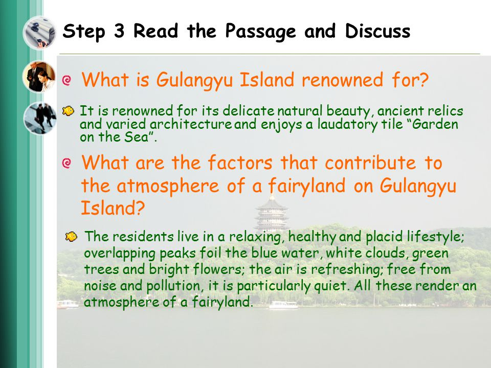 Step 3 Read the Passage and Discuss What is Gulangyu Island renowned for? What are the factors that contribute to the atmosphere of a fairyland on Gul