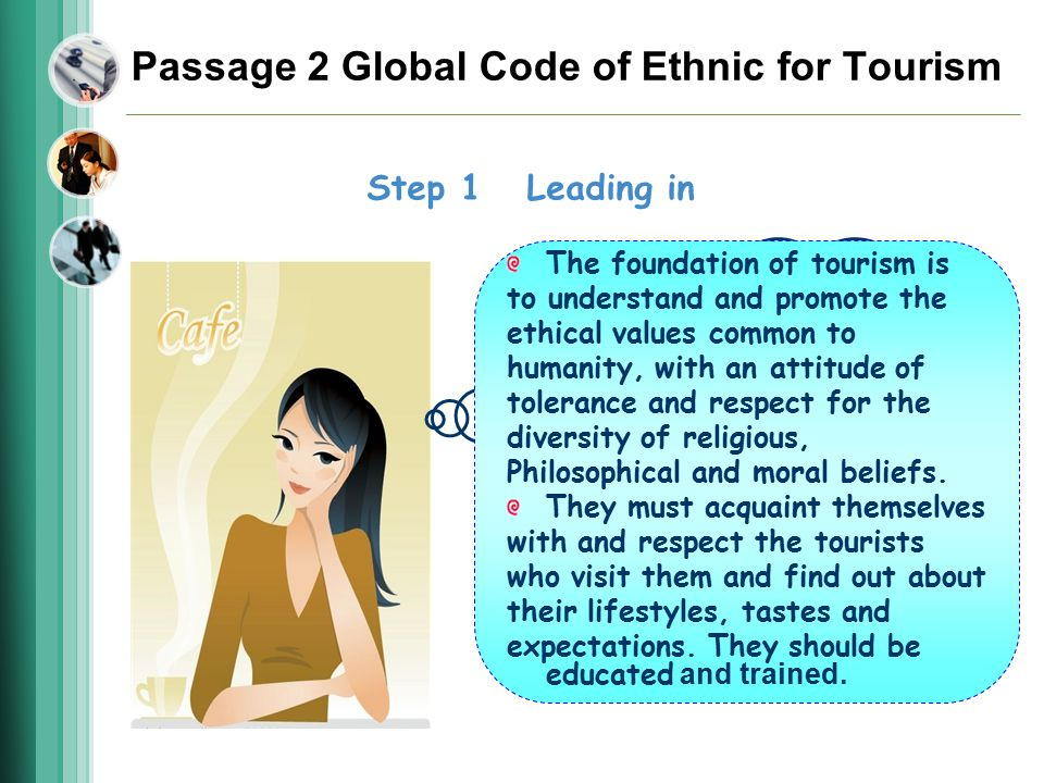 Passage 2 Global Code of Ethnic for Tourism Step 1 Leading in What is the foundation of tourism? What do you think the host communities and local prof