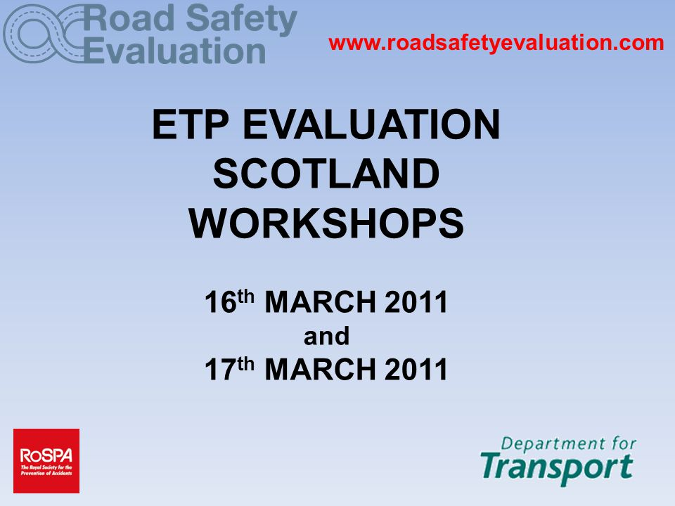 www.roadsafetyevaluation.com WEBSITE LAUNCH: 7 DECEMBER 2010 By early March 2011 261 registered users 152 projects created 31 at report stage, 31 at recommendations stage and 78 completing questionnaire First Published Report: 7 March 2011 Over 16,000 visits December 2010 to Feb 2011