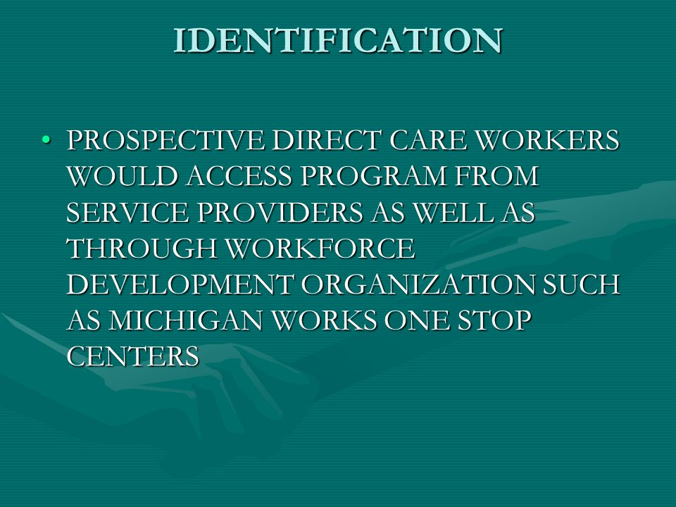 ASSESSMENT POTENTIAL CANDIDATES FOR DIRECT CARE EMPLOYMENT WOULD BE ADMINISTERED THE ON-LINE JOB FIT ASSESSMENT THROUGH THE MICHIGAN WORKS ONE STOP SERVICE CENTER LOCATED IN SOUTH CENTRAL MICHIGAN WORKS SERVICE AREA – INTIAL PHASE, EVENTUALLY STATEWIDEPOTENTIAL CANDIDATES FOR DIRECT CARE EMPLOYMENT WOULD BE ADMINISTERED THE ON-LINE JOB FIT ASSESSMENT THROUGH THE MICHIGAN WORKS ONE STOP SERVICE CENTER LOCATED IN SOUTH CENTRAL MICHIGAN WORKS SERVICE AREA – INTIAL PHASE, EVENTUALLY STATEWIDE