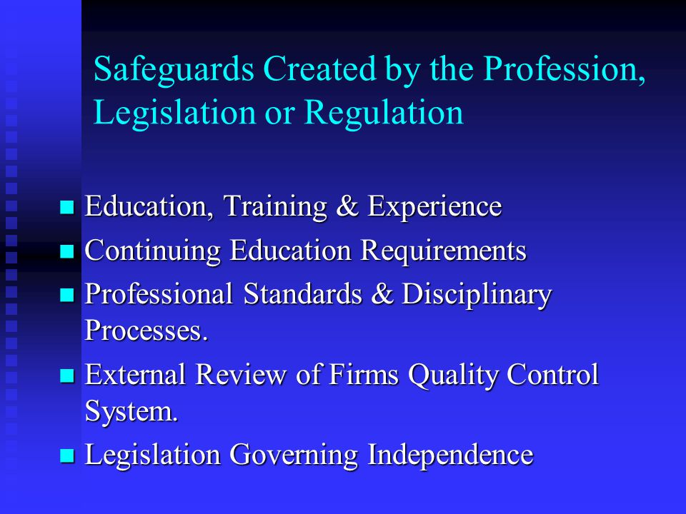 Safeguards Safeguards Created by the Profession, Legislation or Regulation Safeguards Created by the Profession, Legislation or Regulation Safeguards