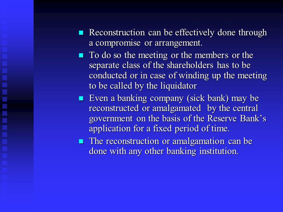 Compromise, Reconstruction and Arrangement Reconstruction includes reorganization, arrangement and amalgamation. Reconstruction includes reorganizatio