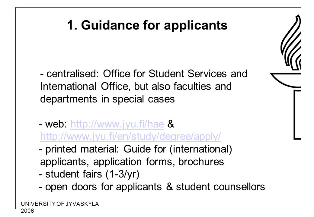 UNIVERSITY OF JYVÄSKYLÄ 2006 1. Guidance for applicants - centralised: Office for Student Services and International Office, but also faculties and de
