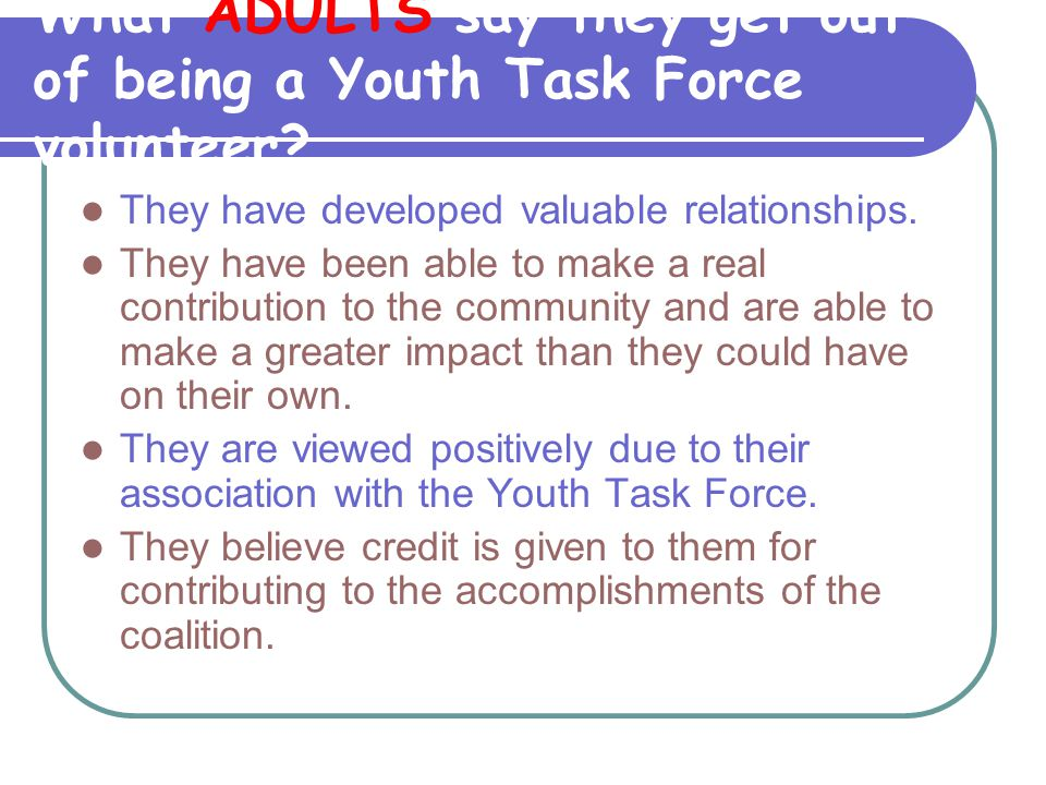 What ADULTS say they get out of being a Youth Task Force volunteer.