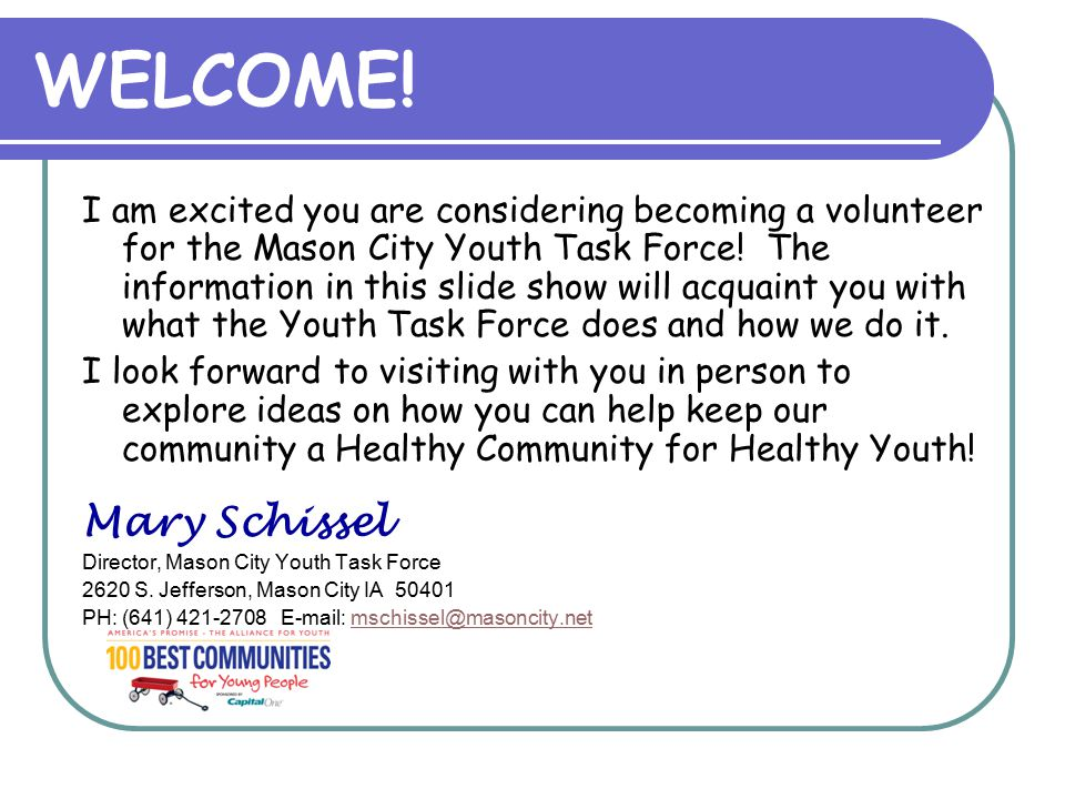 WELCOME. I am excited you are considering becoming a volunteer for the Mason City Youth Task Force.