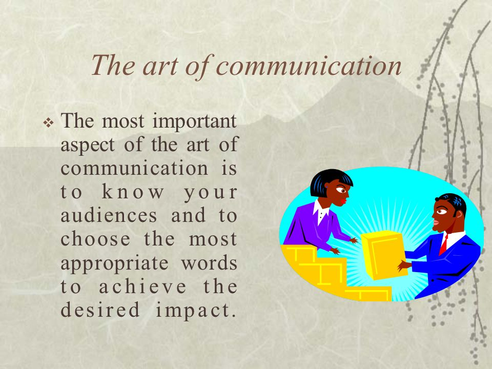 Before reading  The art of communication.  Words are essential to you.