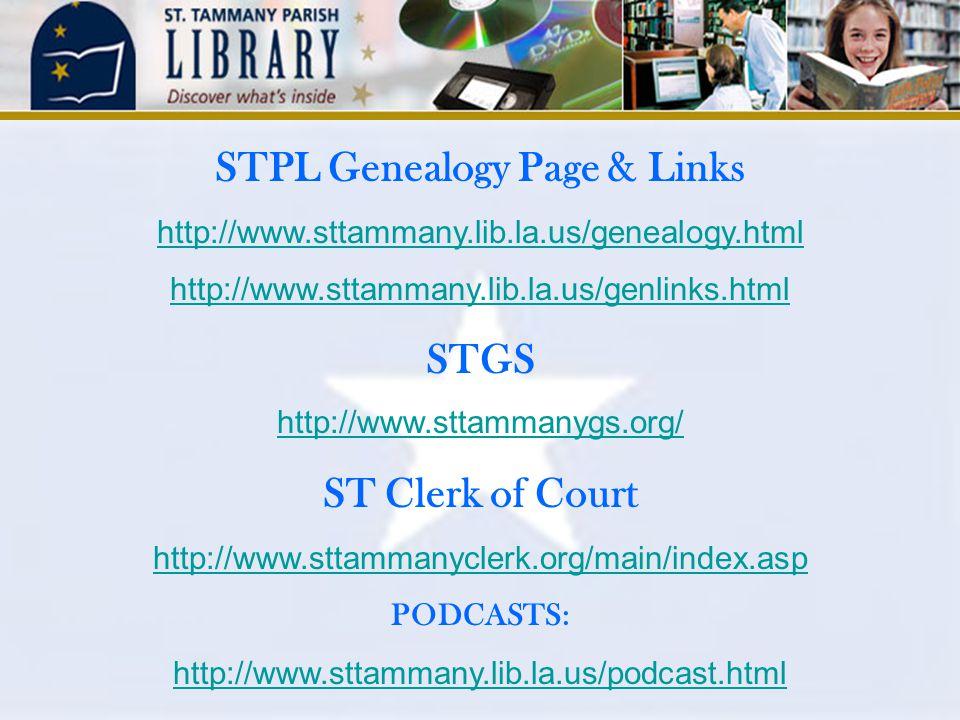 STPL Genealogy Page & Links http://www.sttammany.lib.la.us/genealogy.html http://www.sttammany.lib.la.us/genlinks.html STGS http://www.sttammanygs.org/ ST Clerk of Court http://www.sttammanyclerk.org/main/index.asp PODCASTS: http://www.sttammany.lib.la.us/podcast.html