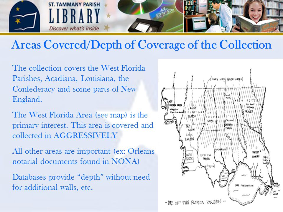 Areas Covered/Depth of Coverage of the Collection The collection covers the West Florida Parishes, Acadiana, Louisiana, the Confederacy and some parts of New England.