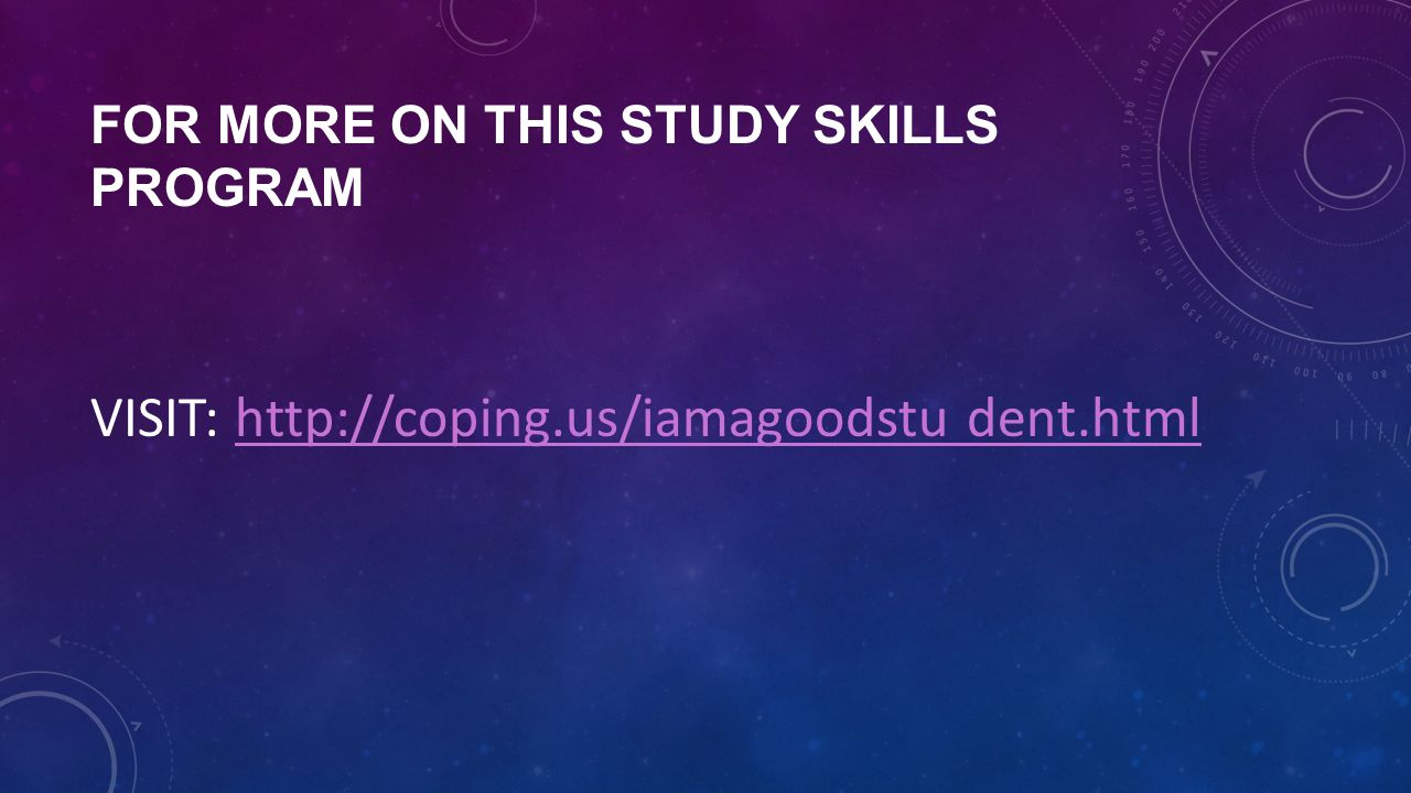 FOR MORE ON THIS STUDY SKILLS PROGRAM VISIT: http://coping.us/iamagoodstu dent.htmlhttp://coping.us/iamagoodstu dent.html