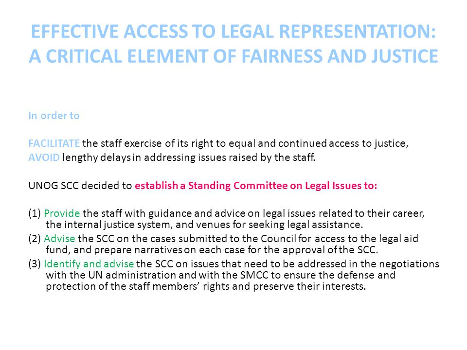 EFFECTIVE ACCESS TO LEGAL REPRESENTATION: A CRITICAL ELEMENT OF FAIRNESS AND JUSTICE In order to FACILITATE the staff exercise of its right to equal and continued access to justice, AVOID lengthy delays in addressing issues raised by the staff.