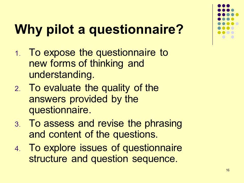 16 Why pilot a questionnaire. 1.