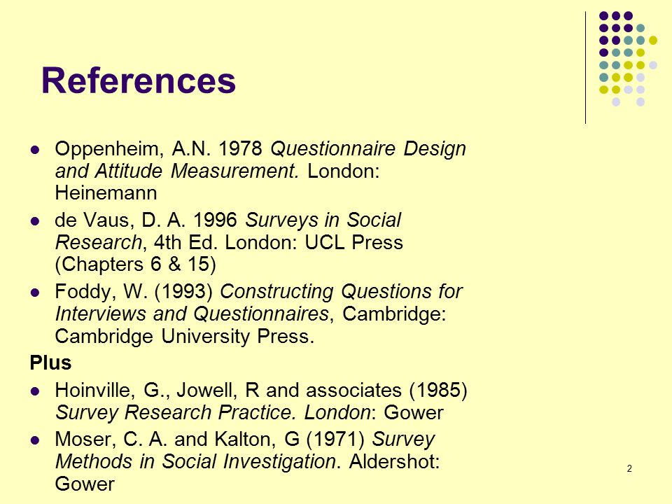 2 References Oppenheim, A.N.1978 Questionnaire Design and Attitude Measurement.