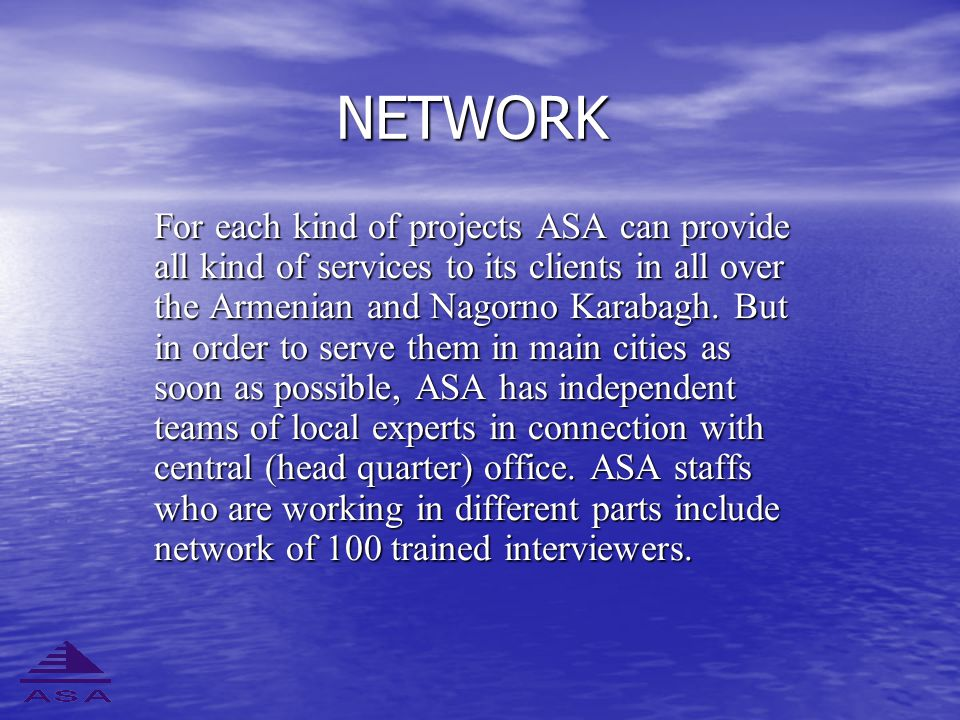 NETWORK For each kind of projects ASA can provide all kind of services to its clients in all over the Armenian and Nagorno Karabagh.