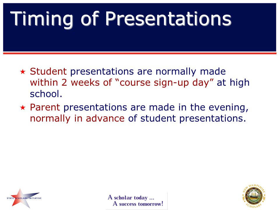 Timing of Presentations  Student presentations are normally made within 2 weeks of course sign-up day at high school.