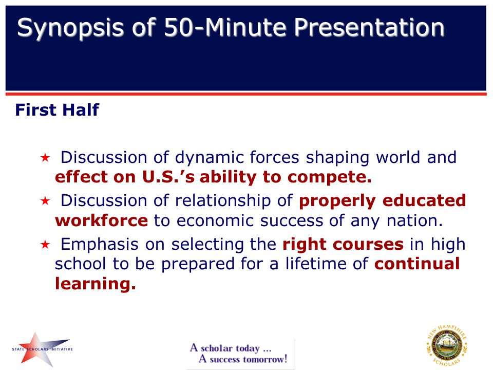 Synopsis of 50-Minute Presentation First Half  Discussion of dynamic forces shaping world and effect on U.S.'s ability to compete.
