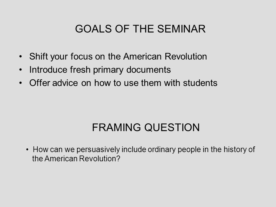 FRAMING QUESTIONS How can we persuasively include ordinary people in the history of the American Revolution?