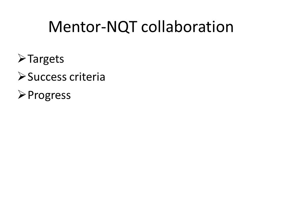 Mentor-NQT collaboration  Targets  Success criteria  Progress