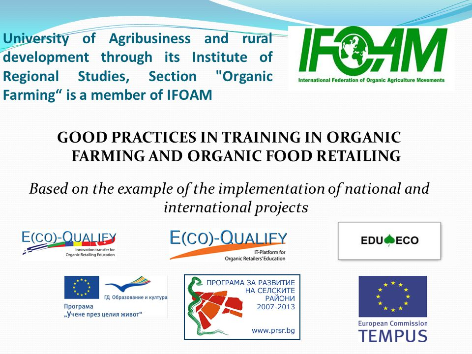 University of Agribusiness and rural development through its Institute of Regional Studies, Section Organic Farming is a member of IFOAM GOOD PRACTICES IN TRAINING IN ORGANIC FARMING AND ORGANIC FOOD RETAILING Based on the example of the implementation of national and international projects