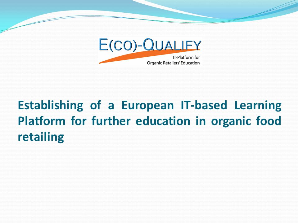 Establishing of a European IT-based Learning Platform for further education in organic food retailing