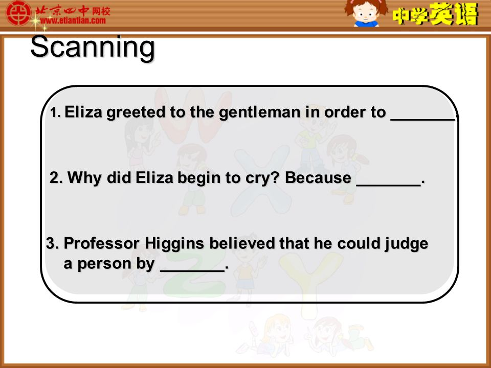 Scanning 1. Eliza greeted to the gentleman in order to _______.