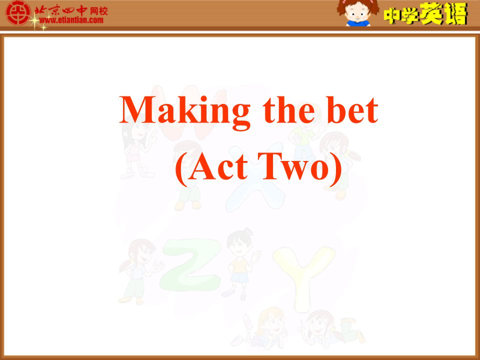 Making the bet (Act Two)