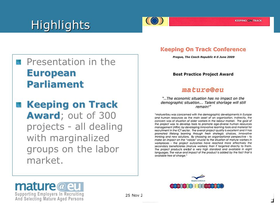 25 Nov 2010, Brussels 12Highlights European Parliament Presentation in the European Parliament Keeping on Track Award Keeping on Track Award; out of 300 projects - all dealing with marginalized groups on the labor market.