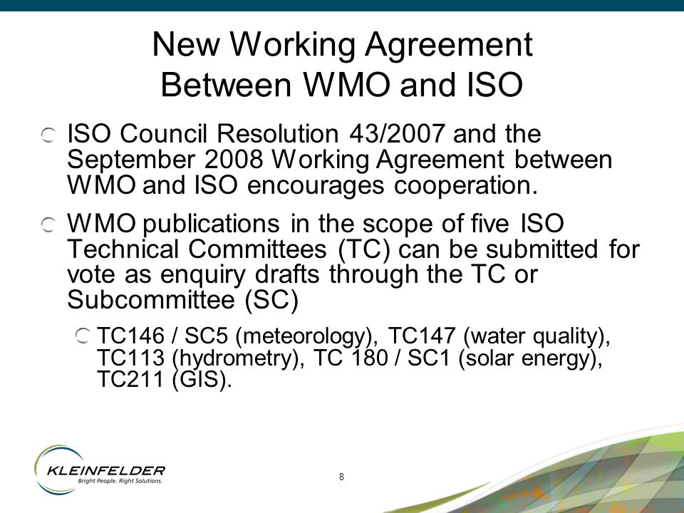 8 New Working Agreement Between WMO and ISO ISO Council Resolution 43/2007 and the September 2008 Working Agreement between WMO and ISO encourages coo