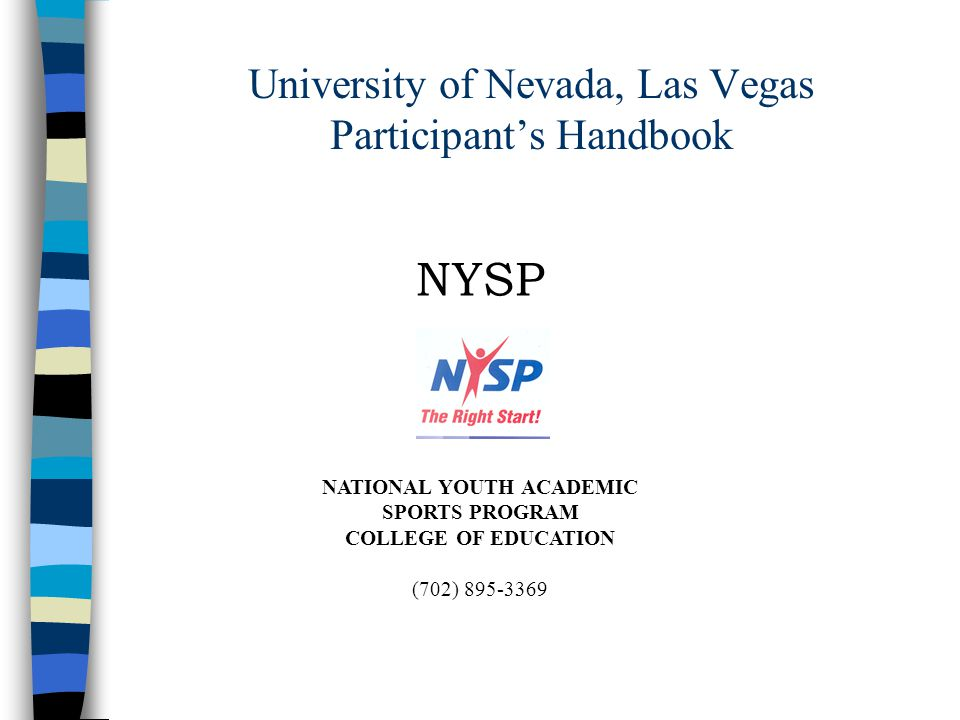 University of Nevada, Las Vegas Participant's Handbook NYSP NATIONAL YOUTH ACADEMIC SPORTS PROGRAM COLLEGE OF EDUCATION (702) 895-3369