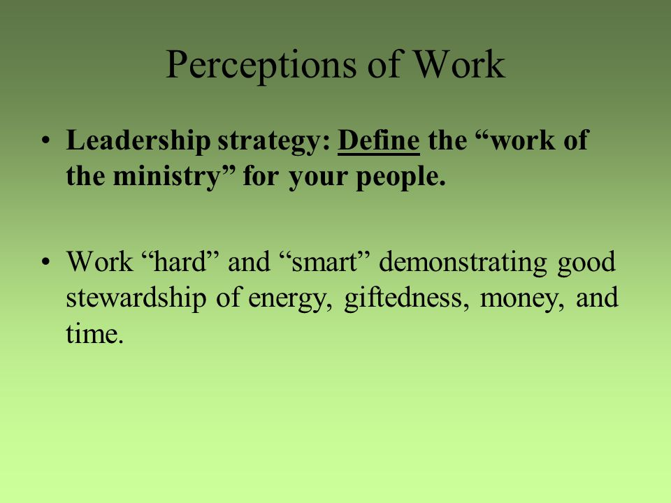Perceptions of Work Leadership strategy: Define the work of the ministry for your people.