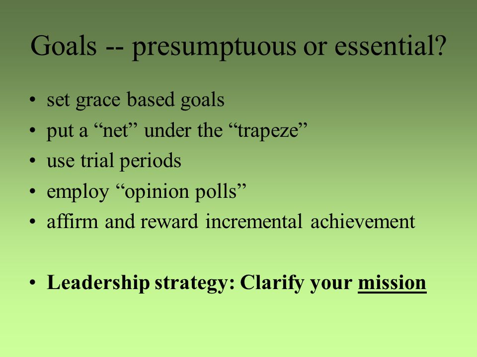 Practical Suggestion… Using an assessment instrument like Natural Church Development as a template, identify one area in need of intentional strengthening in your church and involve your people in the development of measurable goals that address that area.