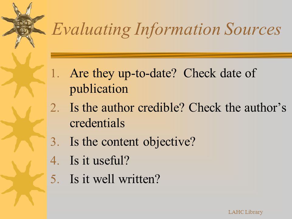 Evaluating Information Sources 1. Are they up-to-date.