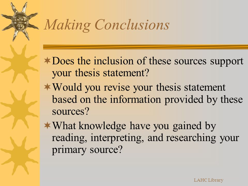 LAHC Library Making Conclusions  Does the inclusion of these sources support your thesis statement.