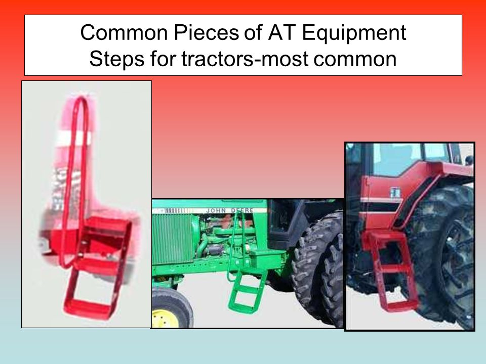 Common Pieces of AT Equipment Steps for tractors-most common