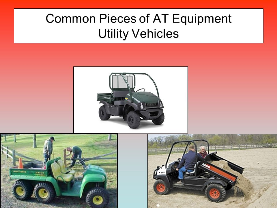 Common Pieces of AT Equipment Utility Vehicles