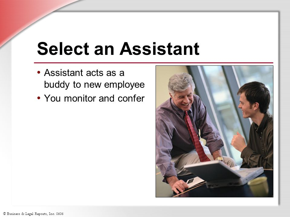 © Business & Legal Reports, Inc. 0606 Select an Assistant (cont.) Qualities of an assistant