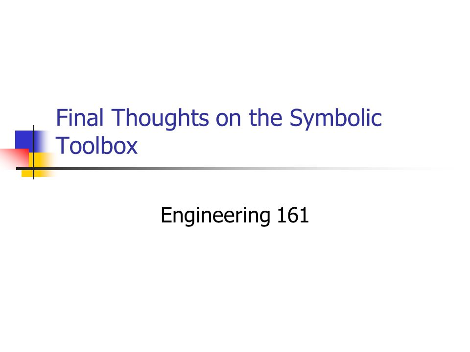 Final Thoughts on the Symbolic Toolbox Engineering 161
