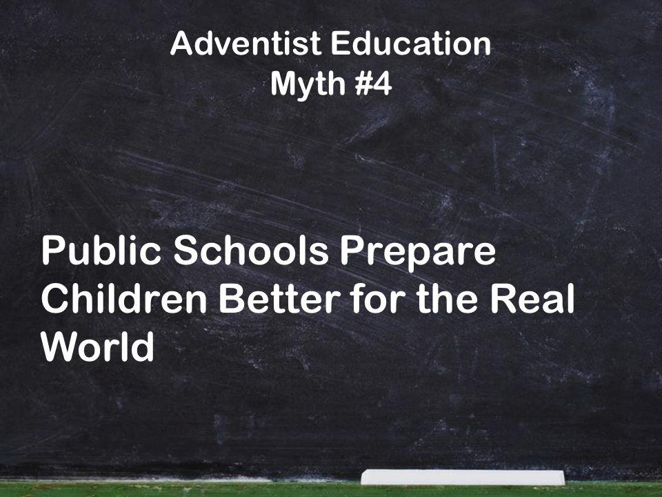 Adventist Education Myth #4 Public Schools Prepare Children Better for the Real World