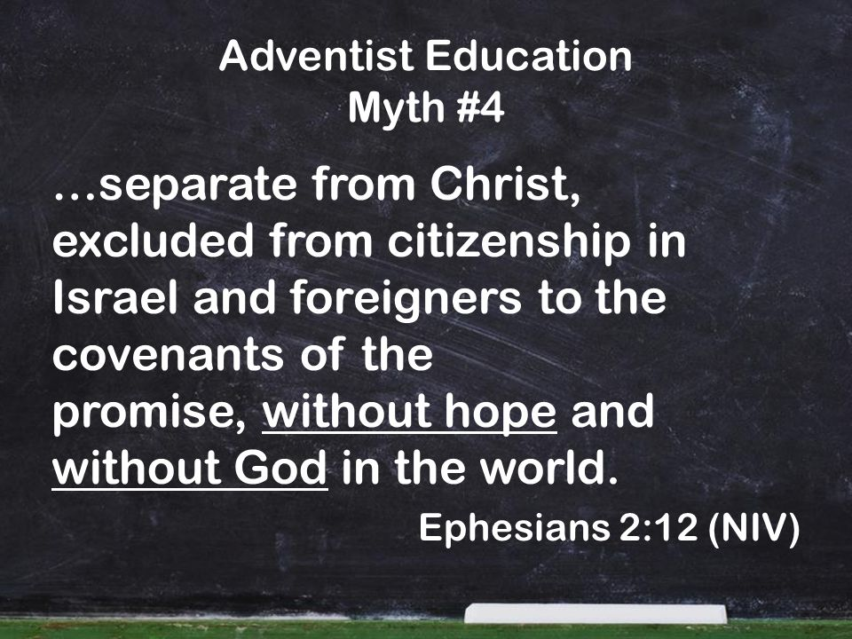 Adventist Education Myth #4 …separate from Christ, excluded from citizenship in Israel and foreigners to the covenants of the promise, without hope and without God in the world.