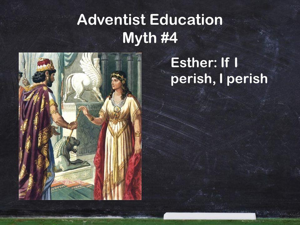 Adventist Education Myth #4 Esther: If I perish, I perish