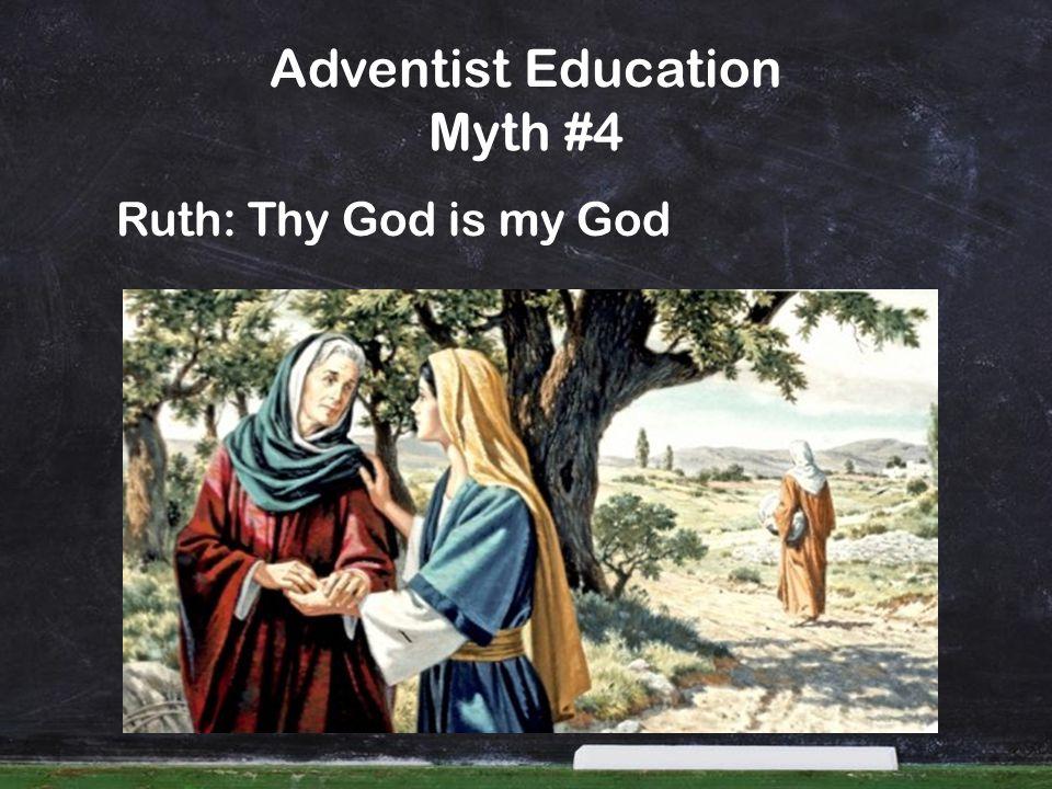 Adventist Education Myth #4 Ruth: Thy God is my God